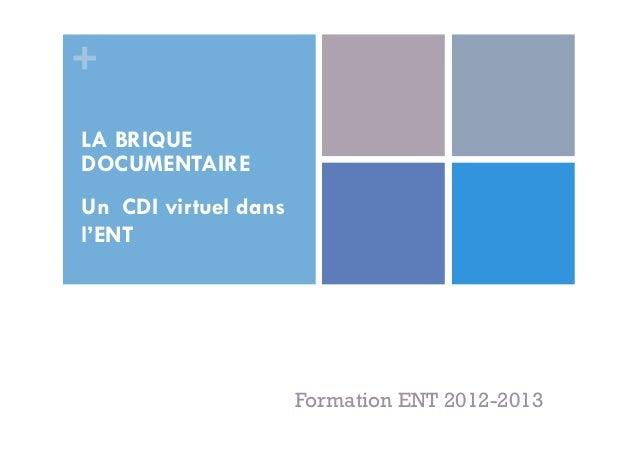 +LA BRIQUEDOCUMENTAIREUn CDI virtuel dansl'ENT                      Formation ENT 2012-2013