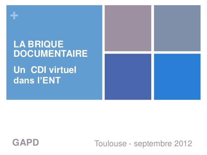 +LA BRIQUEDOCUMENTAIREUn CDI virtueldans l'ENTGAPD             Toulouse - septembre 2012