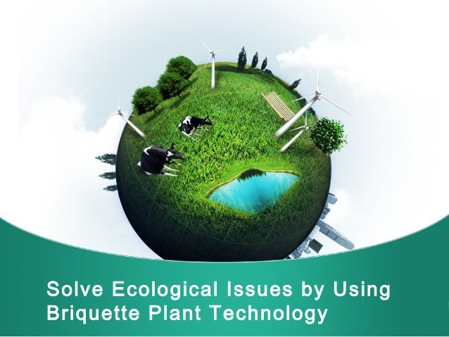 Solve Ecological Issues by Using Briquette Plant Technology