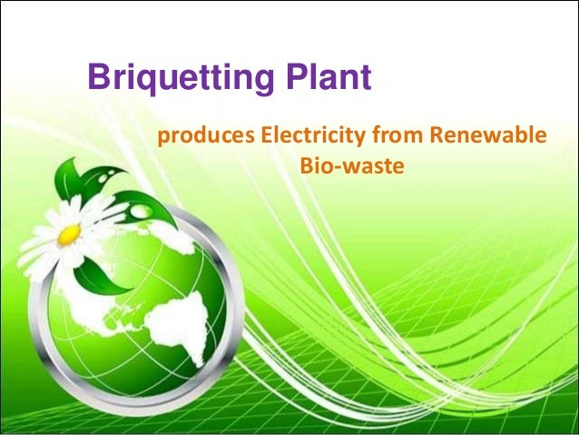Briquetting Plant produces Electricity from Renewable Bio-waste