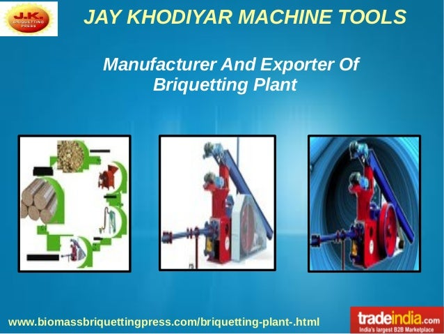JAY KHODIYAR MACHINE TOOLS www.biomassbriquettingpress.com/briquetting-plant-.html Manufacturer And Exporter Of Briquettin...