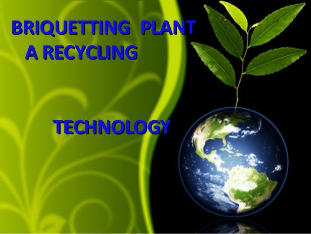 BRIQUETTING PLANT A RECYCLING TECHNOLOGY