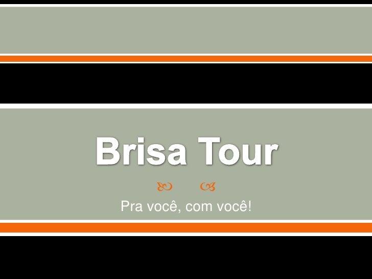 Brisa Tour<br />Pra você, com você!<br />