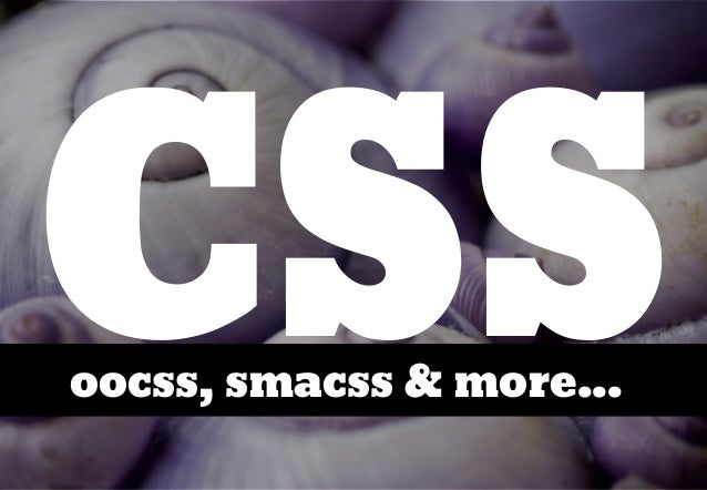 CSSoocss, smacss & more...