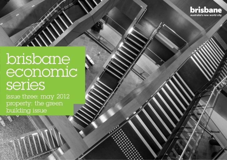 brisbaneeconomicseriesissue three: may 2012property: the greenbuilding issue