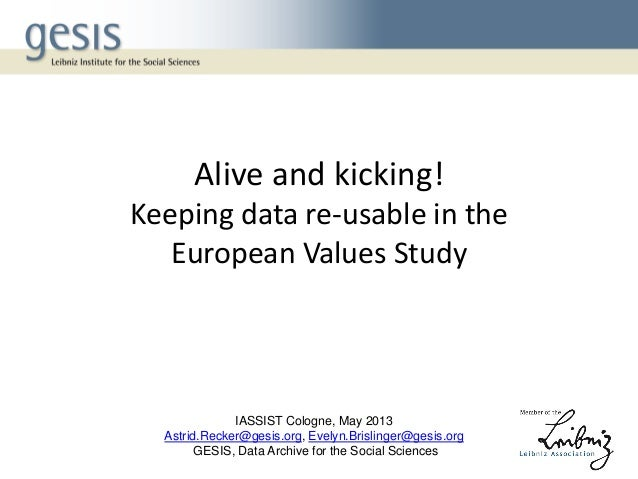 Alive and kicking!Keeping data re-usable in theEuropean Values StudyIASSIST Cologne, May 2013Astrid.Recker@gesis.org, Evel...
