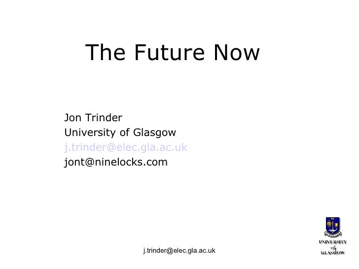 The Future Now Jon Trinder University of Glasgow [email_address] [email_address]