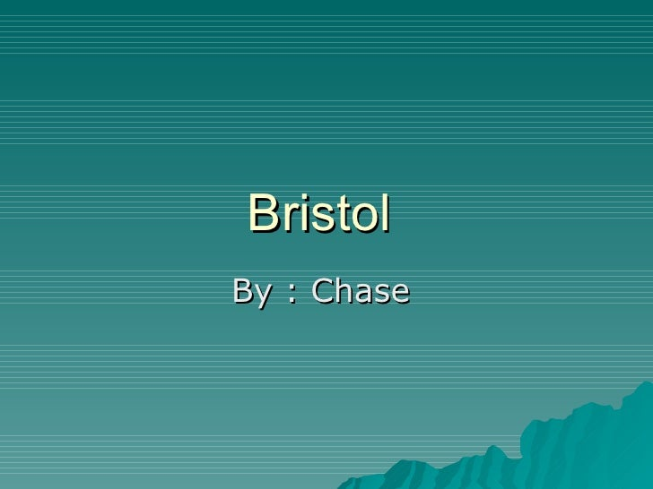 Bristol  By : Chase