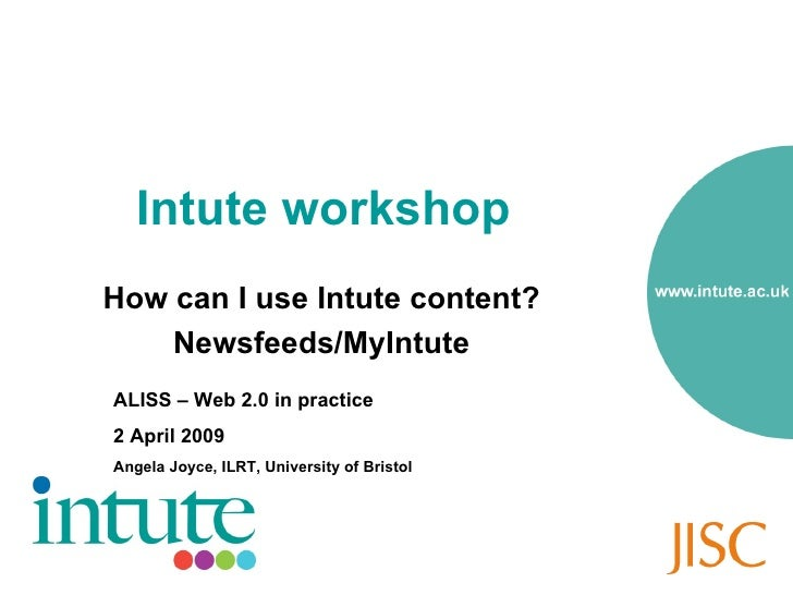 Intute workshop   <ul><li>How can I use Intute content? </li></ul><ul><li>Newsfeeds/MyIntute </li></ul>ALISS – Web 2.0 in ...