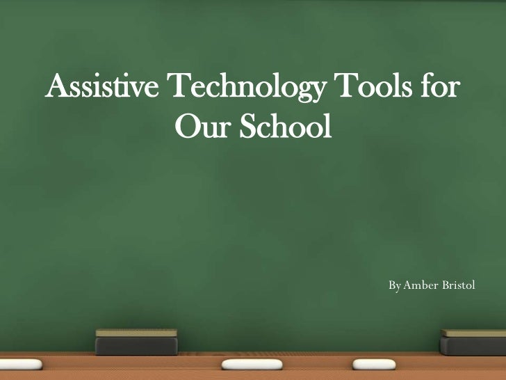 Assistive Technology Tools for Our School<br />By Amber Bristol<br />