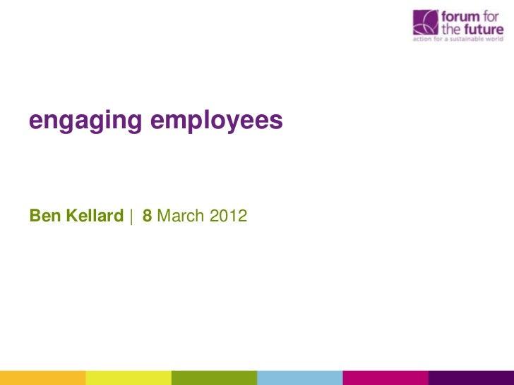 engaging employeesBen Kellard | 8 March 2012