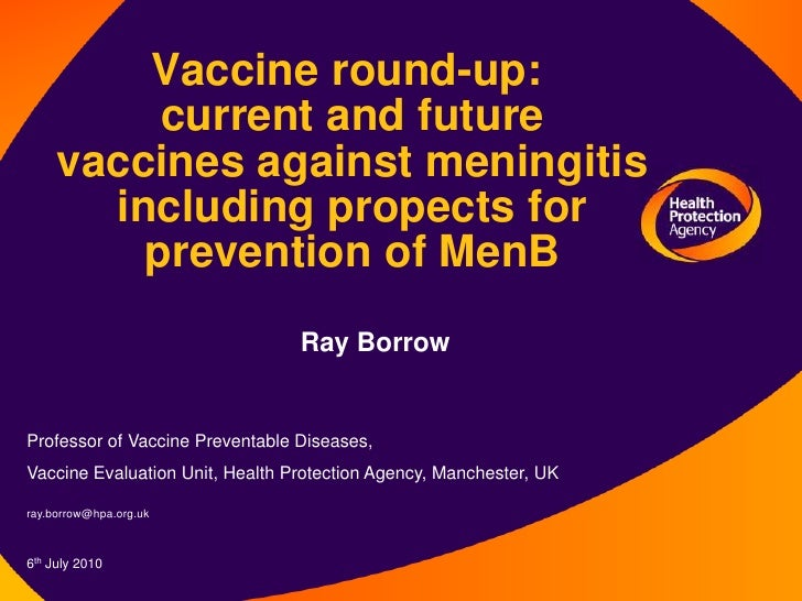 Vaccine round-up: current and future vaccines against meningitis including propects for prevention of MenB<br />Ray Borrow...