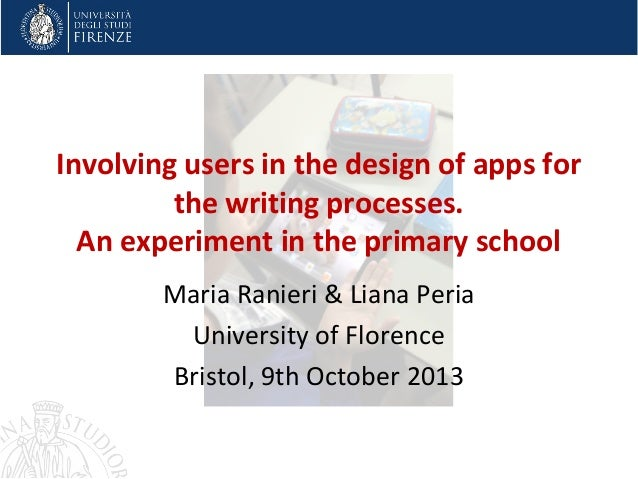 Involving users in the design of apps for the writing processes. An experiment in the primary school Maria Ranieri & Liana...