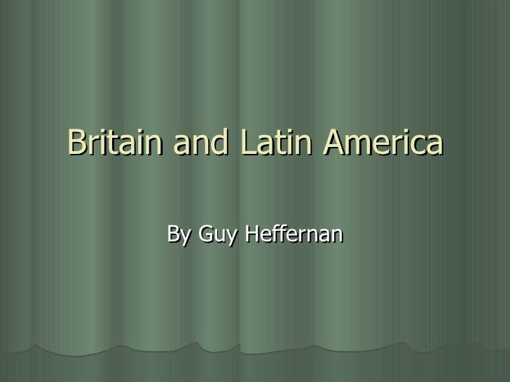 Britain and Latin America By Guy Heffernan