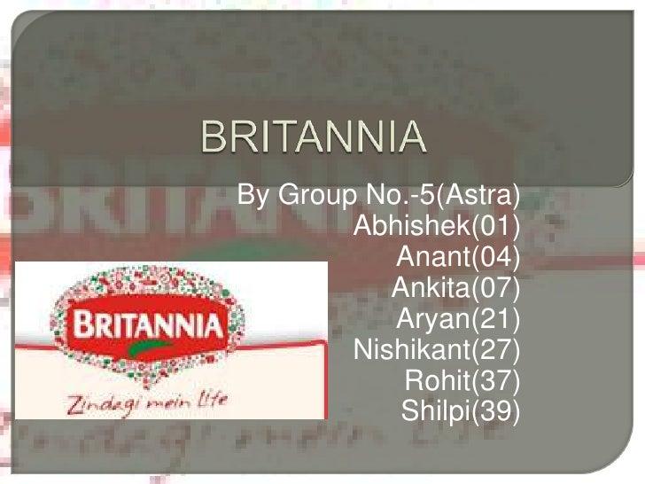 BRITANNIA<br />By Group No.-5(Astra)<br />Abhishek(01)<br />Anant(04)<br />Ankita(07)<br />Aryan(21)<br />Nishikant(27)<br...