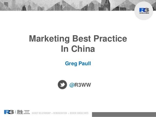 Marketing Best Practice In China Greg Paull @R3WW