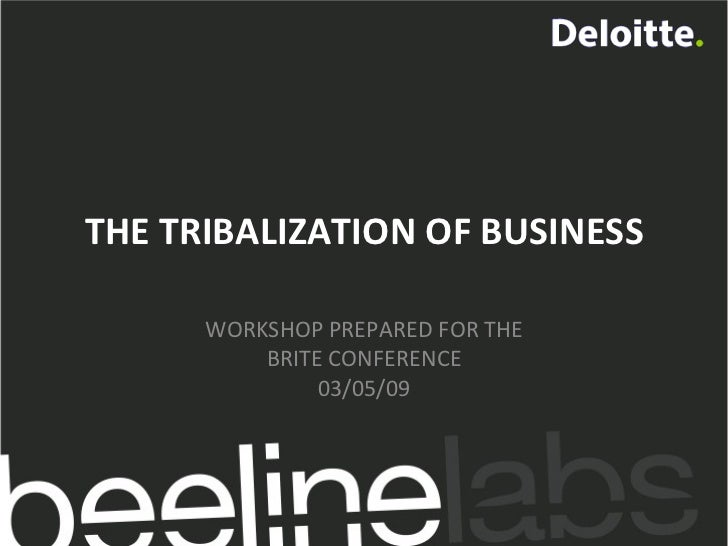 THE TRIBALIZATION OF BUSINESS WORKSHOP PREPARED FOR THE BRITE CONFERENCE 03/05/09