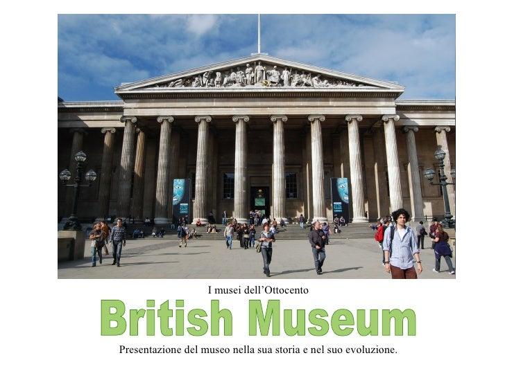 British Museum I musei dell'Ottocento Presentazione del museo nella sua storia e nel suo evoluzione.