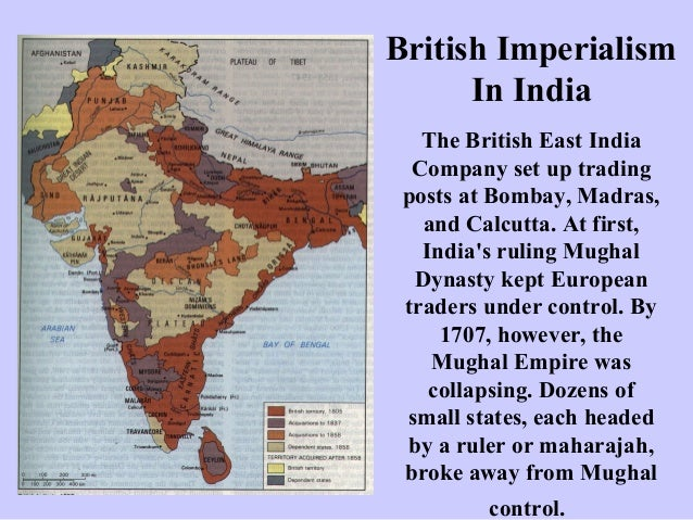 British Imperialism In India The British East India Company set up trading posts at Bombay, Madras, and Calcutta. At first...
