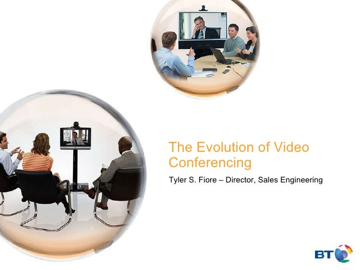The Evolution of Video Conferencing Tyler S. Fiore – Director, Sales Engineering