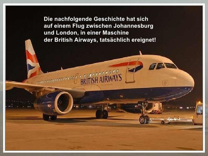 Die nachfolgende Geschichte hat sich  auf einem Flug zwischen Johannesburg  und London, in einer Maschine  der British Air...