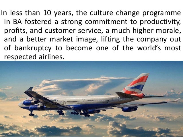 changing the culture of british airways Managing culture at british airways: hype, hope and reality  the story of british airways is one of the most widely used inspirational accounts of changing culture.