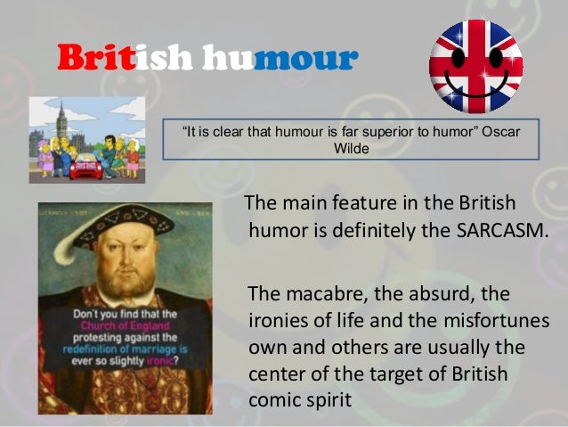 british sense of humor essay How to be funny humor can help you connect with other people and make unpleasant situations a little  trust in your inner sense of humor  the british, for .
