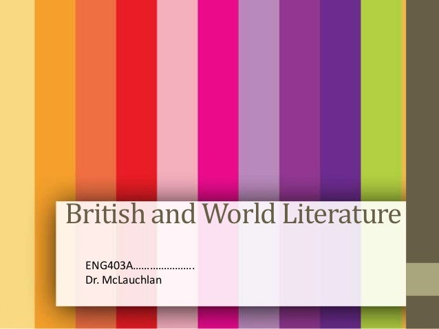 British and World Literature ENG403A…………………. Dr. McLauchlan