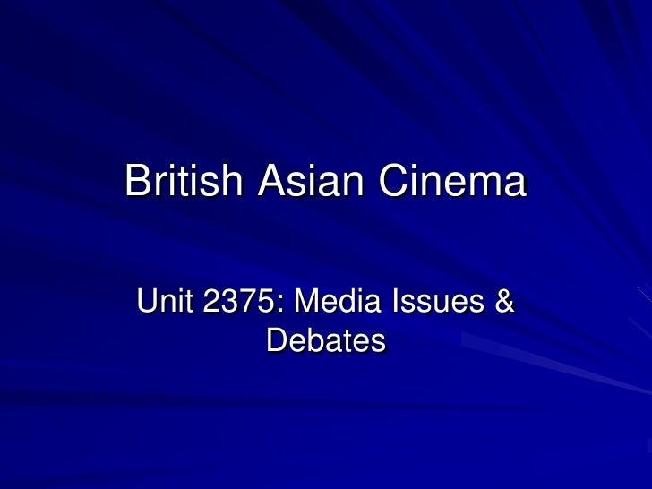 British Asian Cinema<br />Unit 2375: Media Issues & Debates<br />