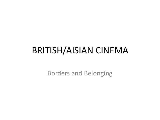 BRITISH/AISIAN CINEMA Borders and Belonging