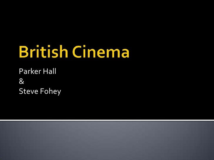 British Cinema<br />Parker Hall<br />&<br />Steve Fohey<br />