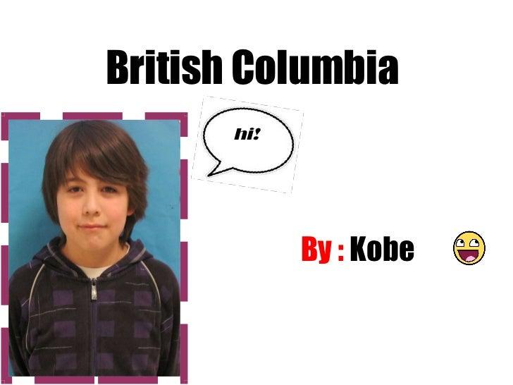 British Columbia By :  Kobe  hi!