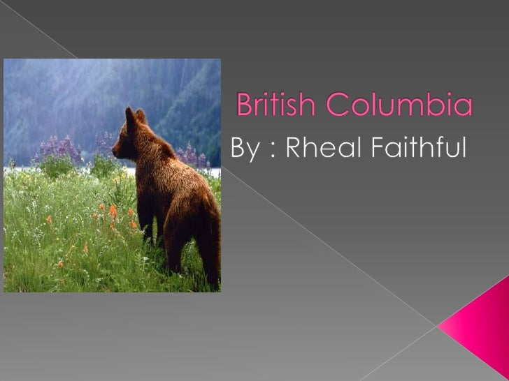 British Columbia<br />By : Rheal Faithful<br />