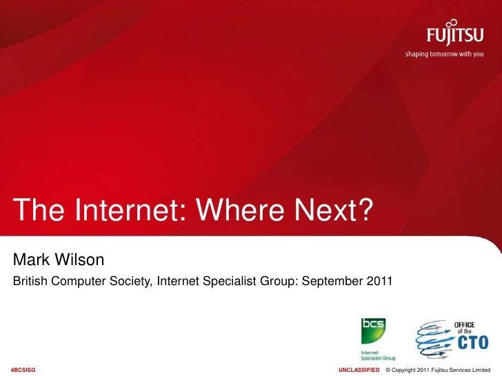 The Internet: Where Next?<br />Mark Wilson<br />British Computer Society, Internet Specialist Group: September 2011<br />