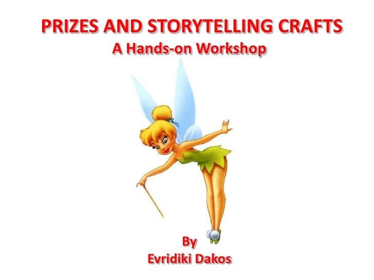 PRIZES AND STORYTELLING CRAFTSA Hands-on Workshop By Evridiki Dakos<br />