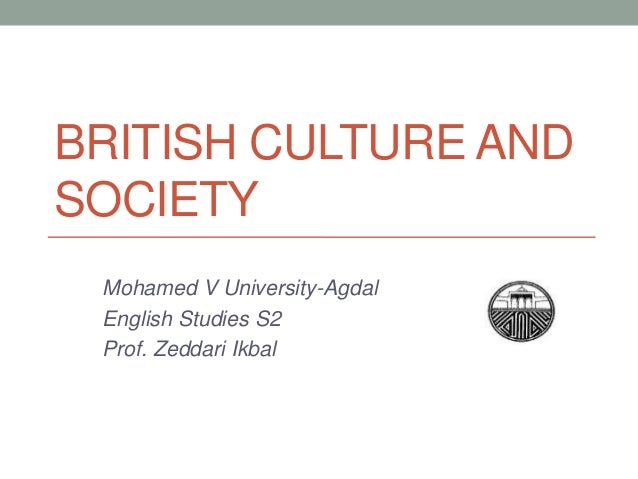 BRITISH CULTURE ANDSOCIETY Mohamed V University-Agdal English Studies S2 Prof. Zeddari Ikbal