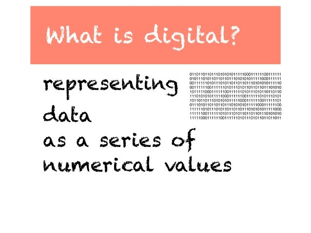 What is digital?representingdataas a series ofnumerical values