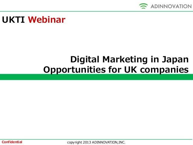 copyright 2013 ADINNOVATION,INC.Confidential Digital Marketing in Japan Opportunities for UK companies UKTI Webinar