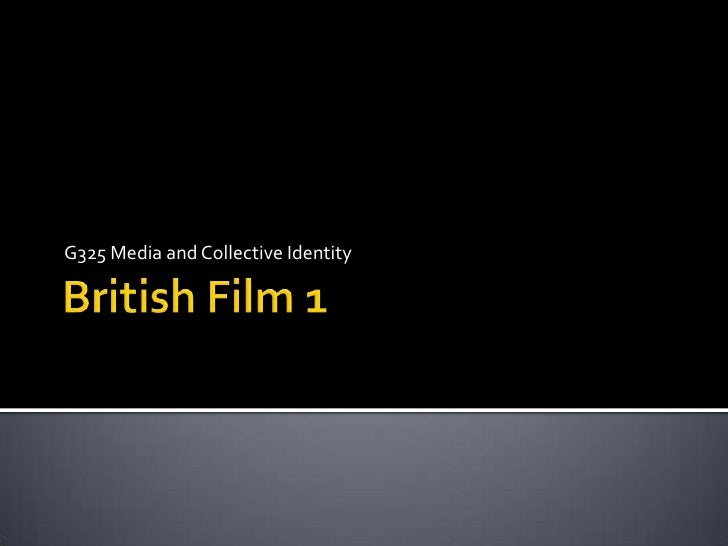 British Film 1<br />G325 Media and Collective Identity <br />