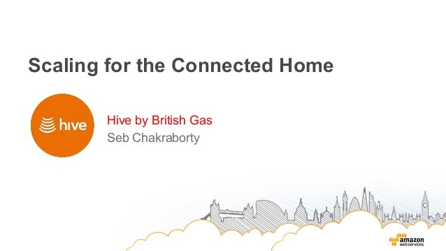 AWS Enterprise Summit London | British Gas Hive Scaling for the Connected Home