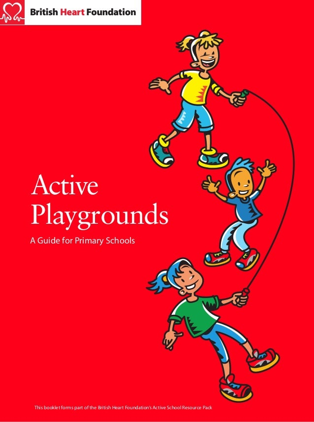 The Active School Active Playgrounds  Active Playgrounds A Guide for Primary Schools  British Heart Foundation 14 Fitzhard...