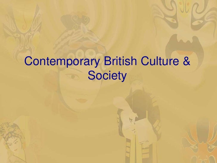 Contemporary British Culture &          Society