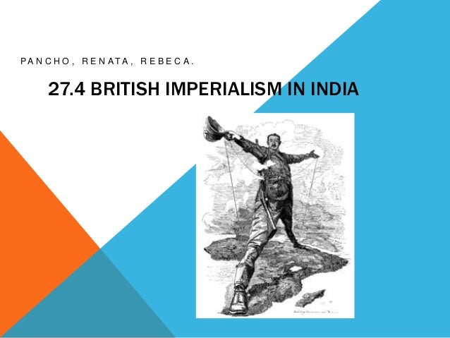 positive impact british imperialism india Read this article to learn about the economic impact of british rule in india  was that india was poor and growing poorer due to british imperialism,.