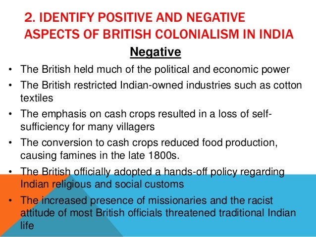 positive and negative effects of imperialism in india essay Question: what were the positive and negative effects of imperialism for the british, the mother country, and for india, the colony • part a: the following documents provide information about the effects of imperialism on india.