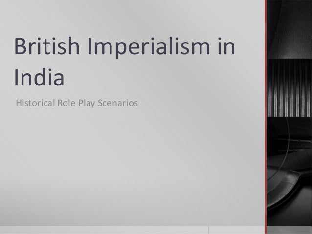 essay about imperialism in india Essay about imperialism in india and chinabritish imperialism in china and india brought very different responses, in part because of the nature of imperialism in each place while both regions were greatly influenced by the british, in india the country was placed under the direct rule of the queen.