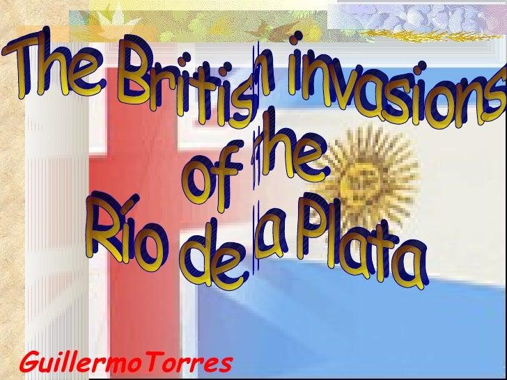 GuillermoTorres The British invasions  of the  Río de la Plata