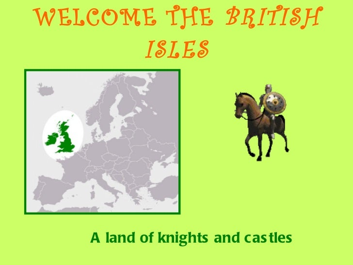 WELCOME THE  BRITISH ISLES A land of knights and castles