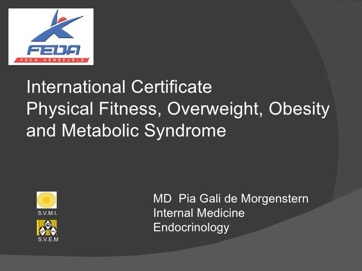 International Certificate Physical Fitness, Overweight, Obesity and Metabolic Syndrome MD  Pia Gali de Morgenstern Interna...