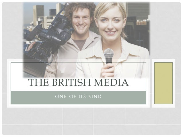 THE BRITISH MEDIA    ONE OF ITS KIND