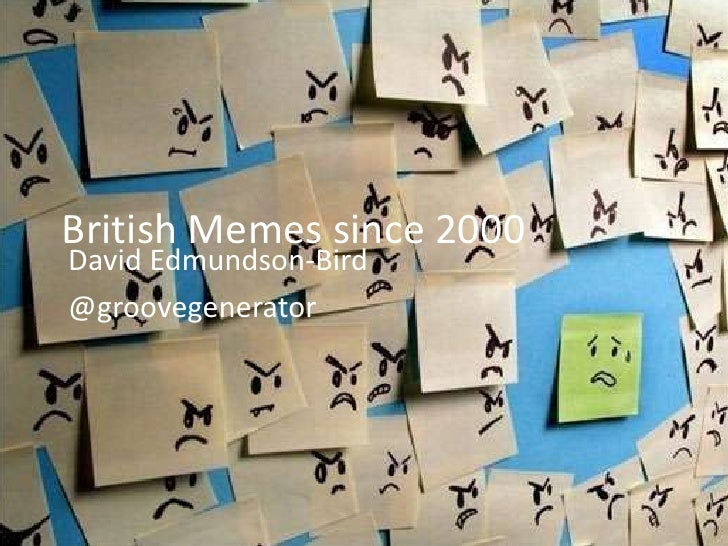 British Memes since 2000<br />David Edmundson-Bird<br />@groovegenerator<br />